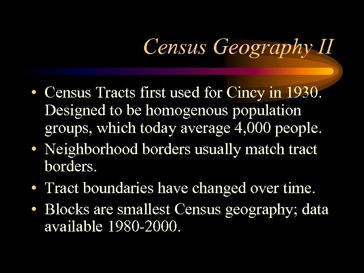 Census Geography II • Census Tracts first used for Cincy in 1930. Designed to