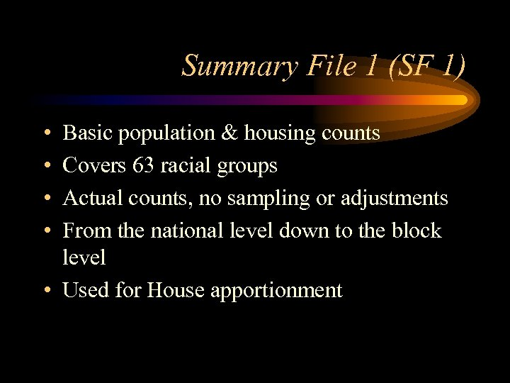 Summary File 1 (SF 1) • • Basic population & housing counts Covers 63