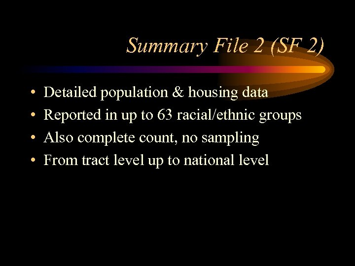 Summary File 2 (SF 2) • • Detailed population & housing data Reported in