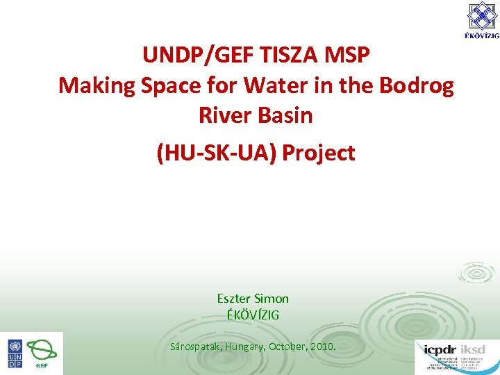 UNDP/GEF TISZA MSP Making Space for Water in the Bodrog River Basin (HU-SK-UA) Project