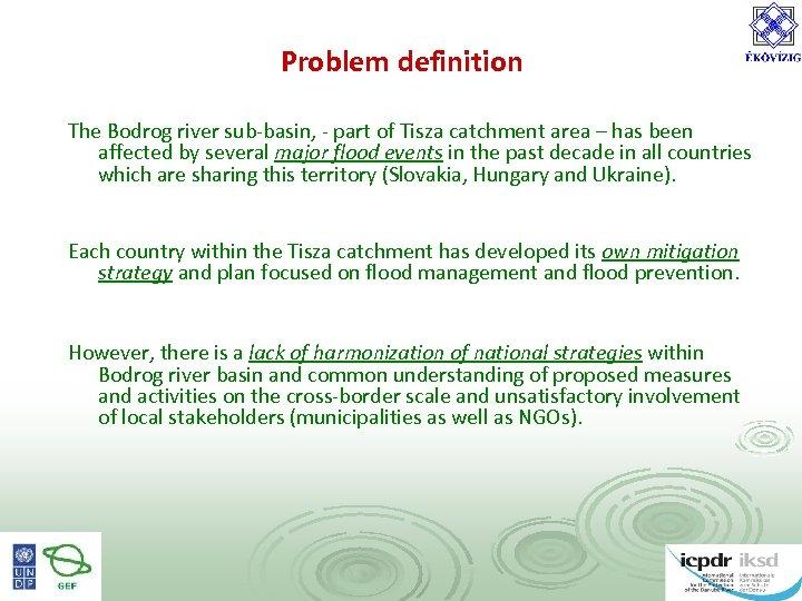 Problem definition The Bodrog river sub-basin, - part of Tisza catchment area – has