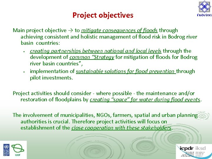 Project objectives Main project objective → to mitigate consequences of floods through achieving consistent
