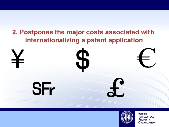 2. Postpones the major costs associated with internationalizing a patent application