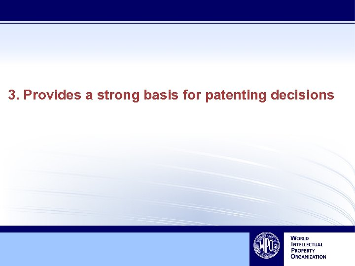 3. Provides a strong basis for patenting decisions