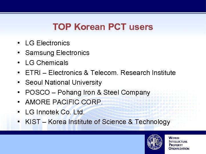 TOP Korean PCT users • • • LG Electronics Samsung Electronics LG Chemicals ETRI