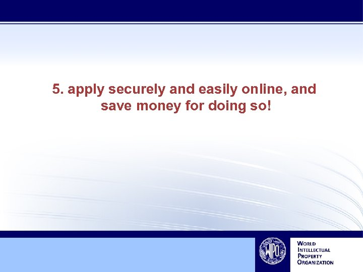 5. apply securely and easily online, and save money for doing so!