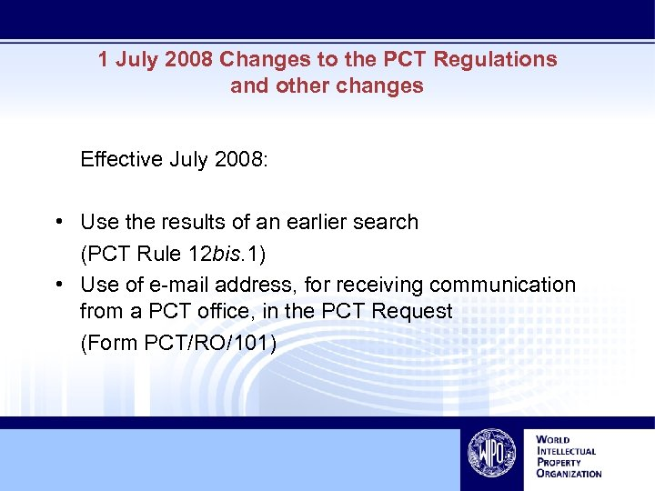 1 July 2008 Changes to the PCT Regulations and other changes Effective July 2008: