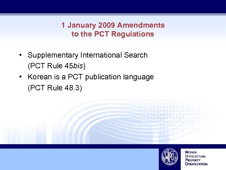 1 January 2009 Amendments to the PCT Regulations • Supplementary International Search (PCT Rule