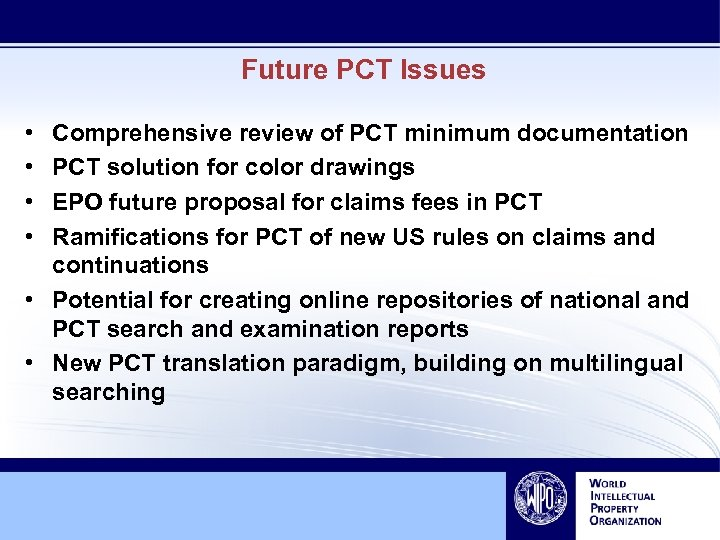 Future PCT Issues • • Comprehensive review of PCT minimum documentation PCT solution for