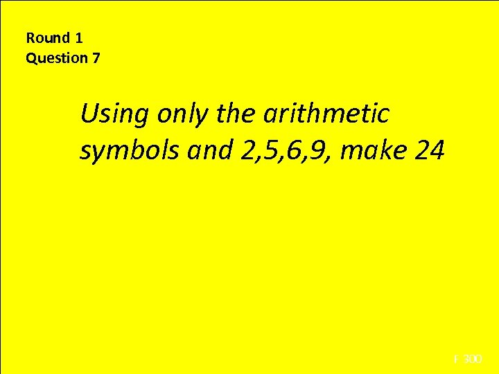 Round 1 Question 7 Using only the arithmetic symbols and 2, 5, 6, 9,
