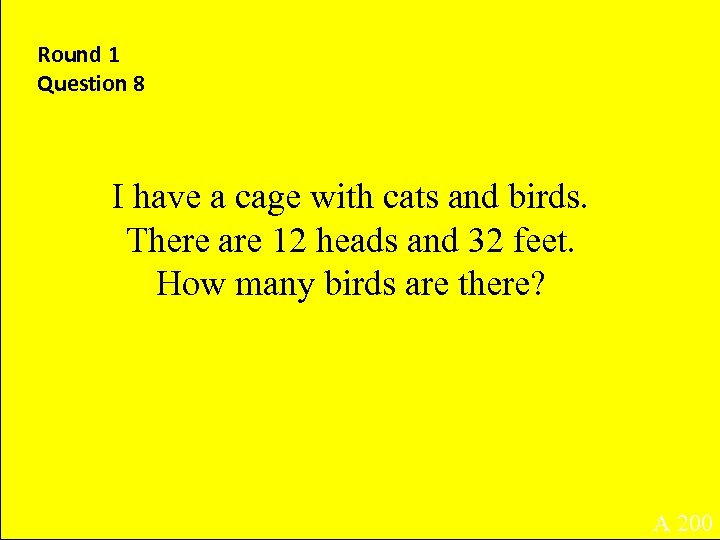 Round 1 Question 8 I have a cage with cats and birds. There are