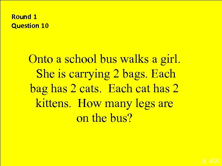 Round 1 Question 10 Onto a school bus walks a girl. She is carrying