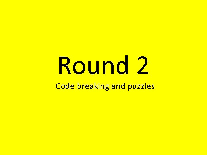 Round 2 Code breaking and puzzles
