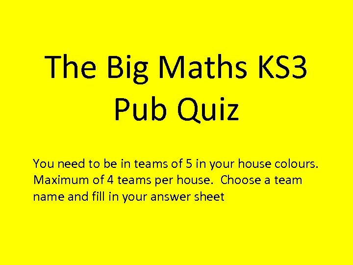 The Big Maths KS 3 Pub Quiz You need to be in teams of