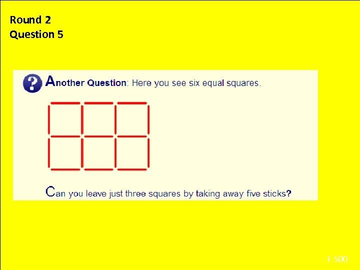 Round 2 Question 5 F 500