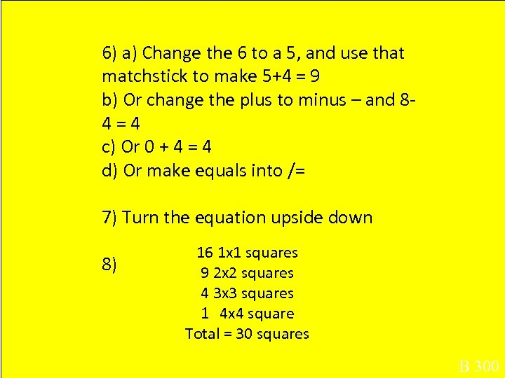 6) a) Change the 6 to a 5, and use that matchstick to make