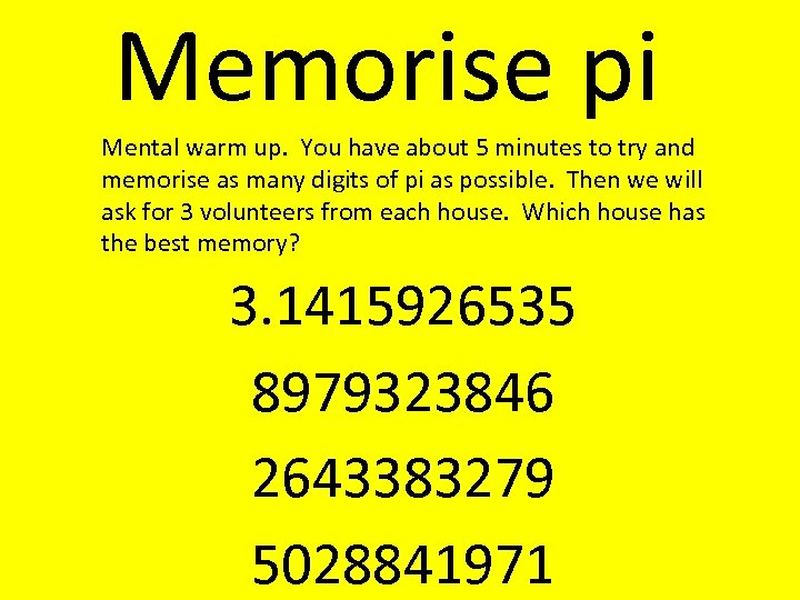Memorise pi Mental warm up. You have about 5 minutes to try and memorise