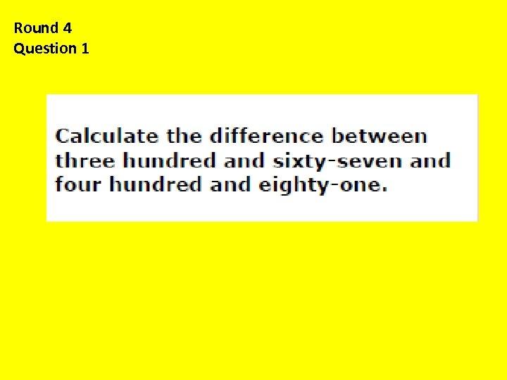 Round 4 Question 1