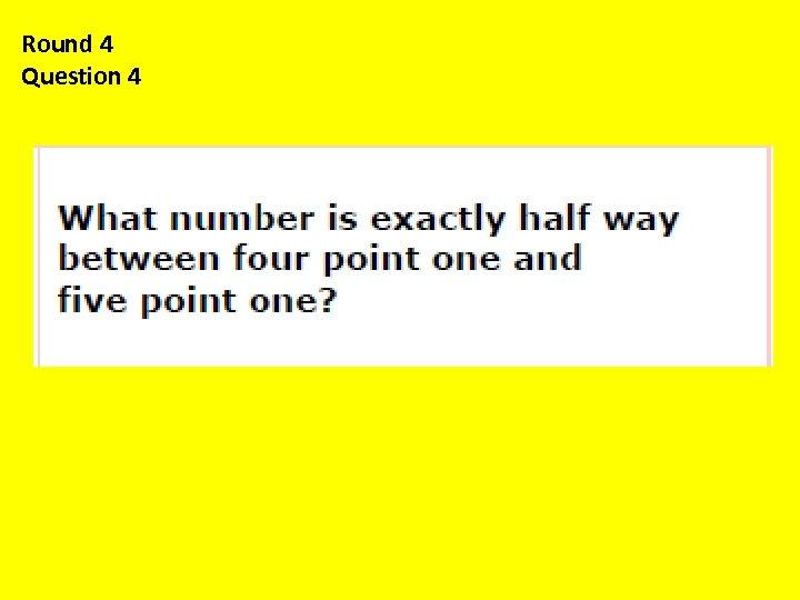 Round 4 Question 4