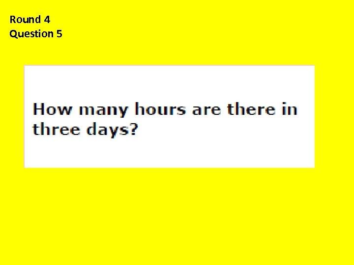 Round 4 Question 5