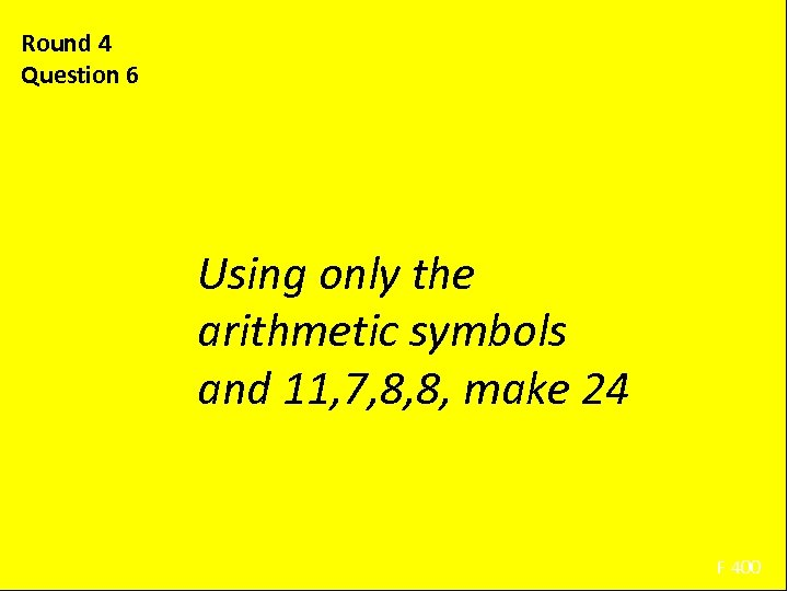 Round 4 Question 6 Using only the arithmetic symbols and 11, 7, 8, 8,
