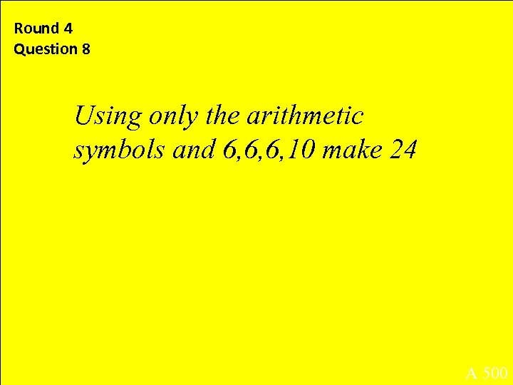 Round 4 Question 8 Using only the arithmetic symbols and 6, 6, 6, 10