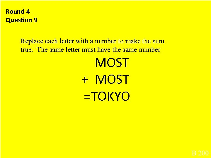 Round 4 Question 9 . Replace each letter with a number to make the