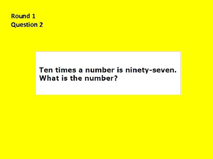 Round 1 Question 2