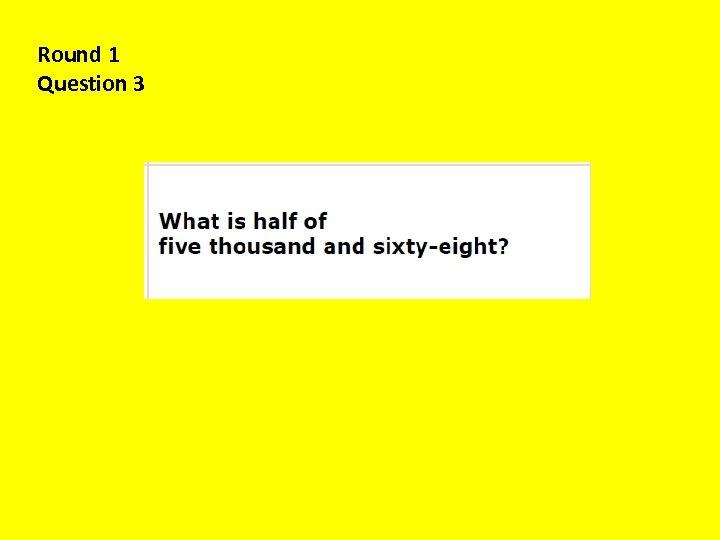 Round 1 Question 3