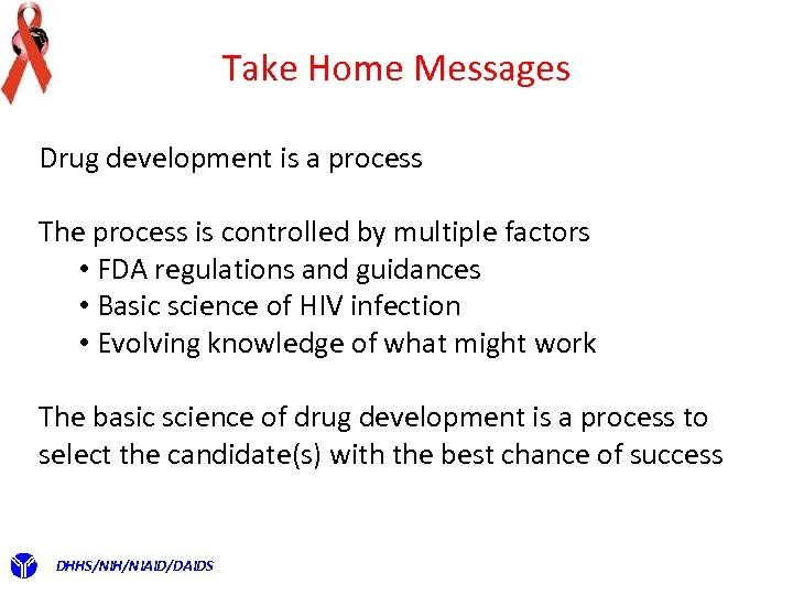 Take Home Messages Drug development is a process The process is controlled by multiple
