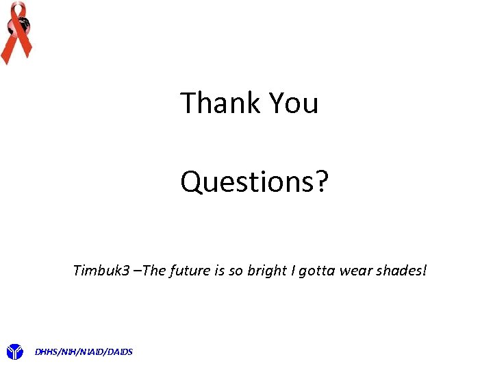 Thank You Questions? Timbuk 3 –The future is so bright I gotta wear shades!