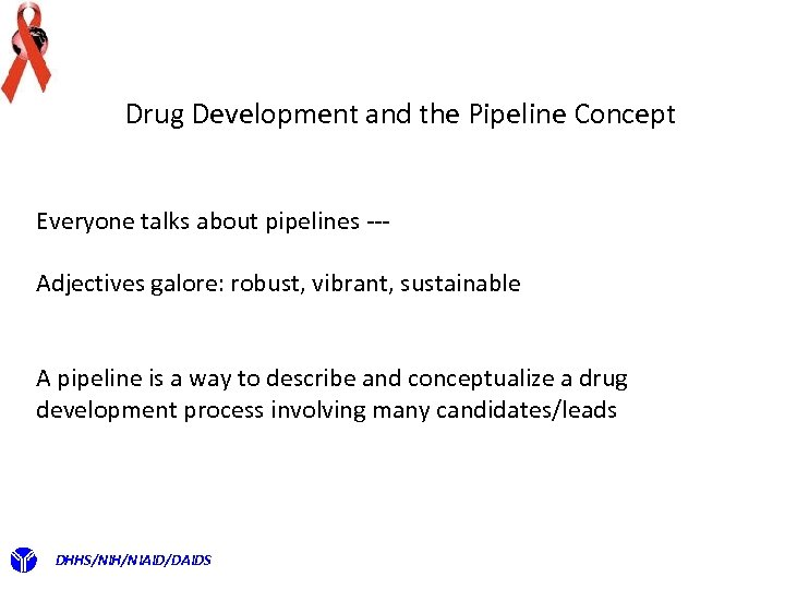 Drug Development and the Pipeline Concept Everyone talks about pipelines --Adjectives galore: robust, vibrant,