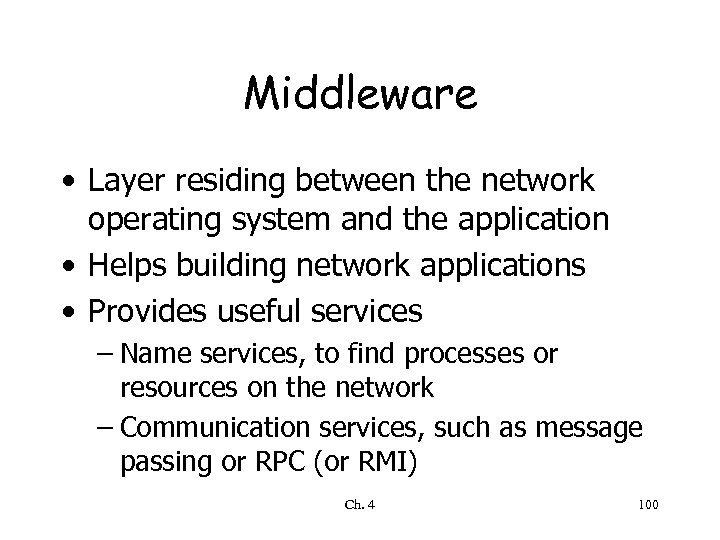 Middleware • Layer residing between the network operating system and the application • Helps