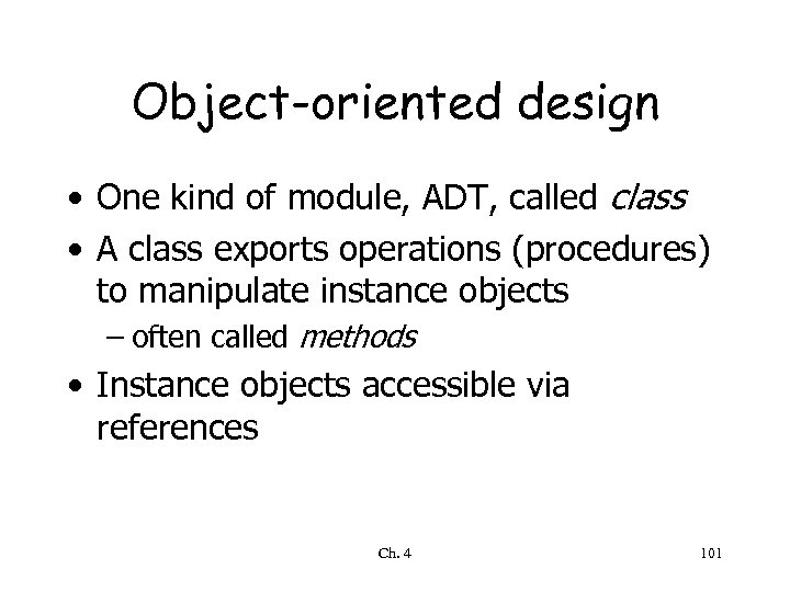 Object-oriented design • One kind of module, ADT, called class • A class exports