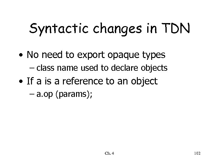 Syntactic changes in TDN • No need to export opaque types – class name