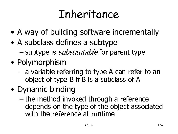 Inheritance • A way of building software incrementally • A subclass defines a subtype