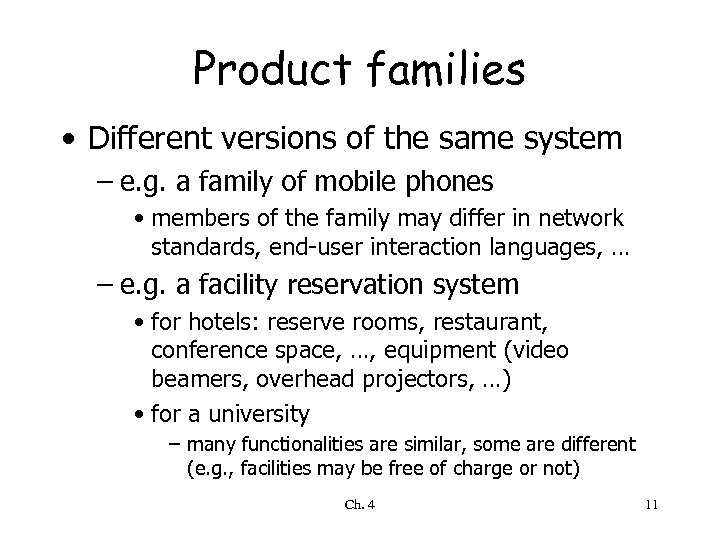 Product families • Different versions of the same system – e. g. a family