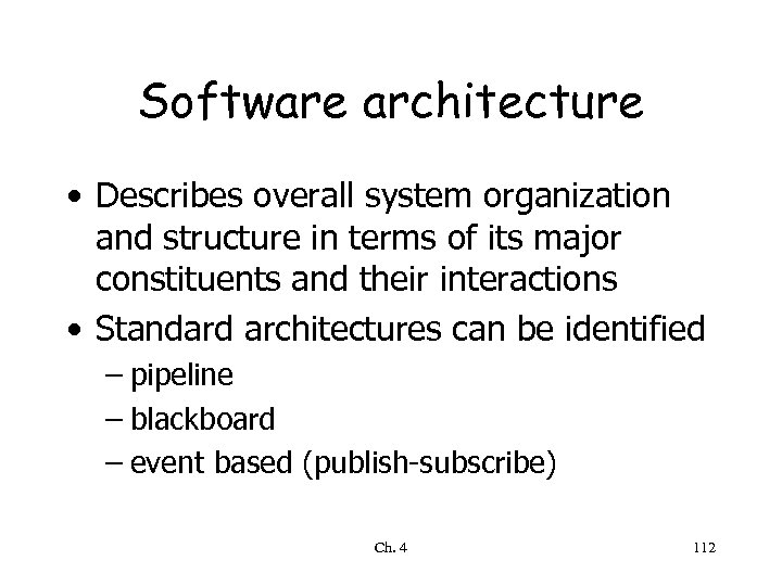Software architecture • Describes overall system organization and structure in terms of its major