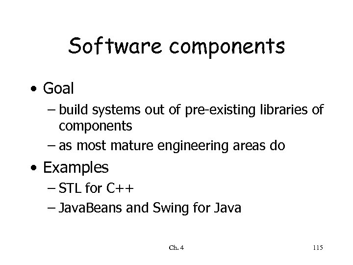 Software components • Goal – build systems out of pre-existing libraries of components –