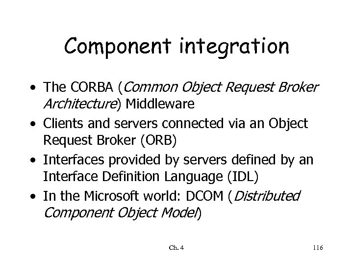 Component integration • The CORBA (Common Object Request Broker Architecture) Middleware • Clients and