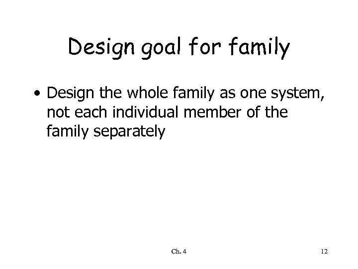 Design goal for family • Design the whole family as one system, not each