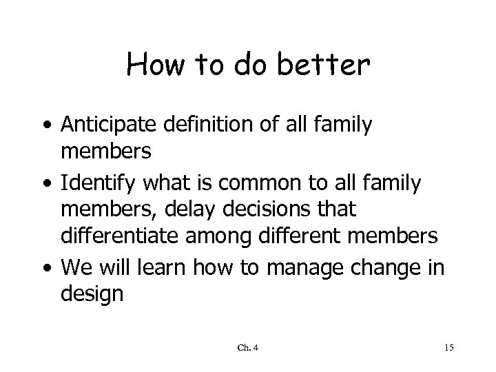 How to do better • Anticipate definition of all family members • Identify what