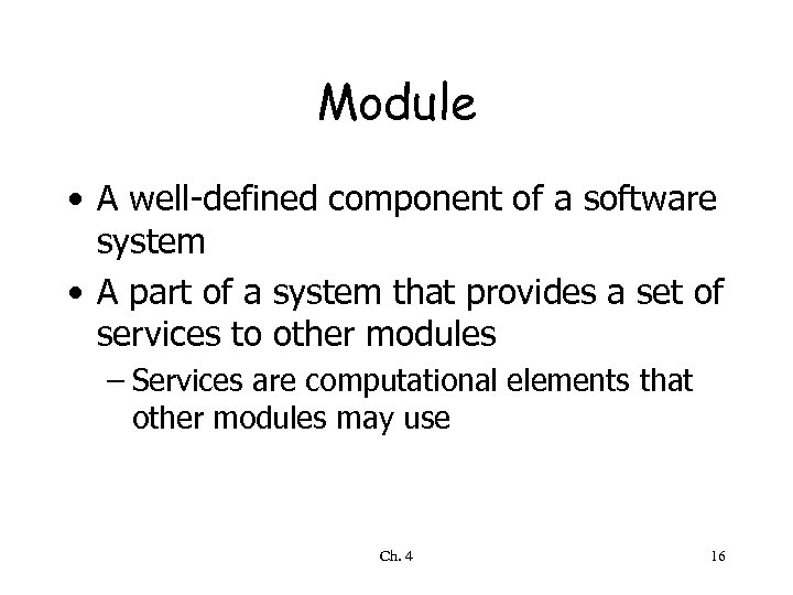 Module • A well-defined component of a software system • A part of a
