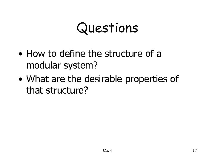 Questions • How to define the structure of a modular system? • What are