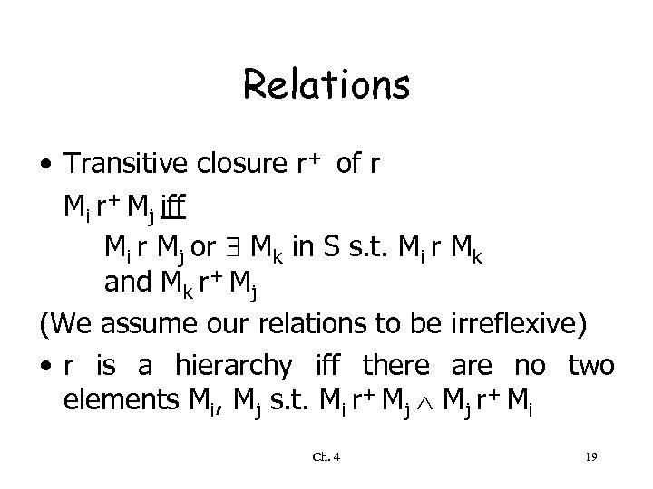 Relations • Transitive closure r+ of r Mi r+ Mj iff Mi r Mj