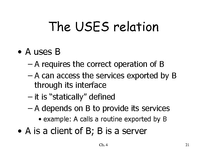 The USES relation • A uses B – A requires the correct operation of