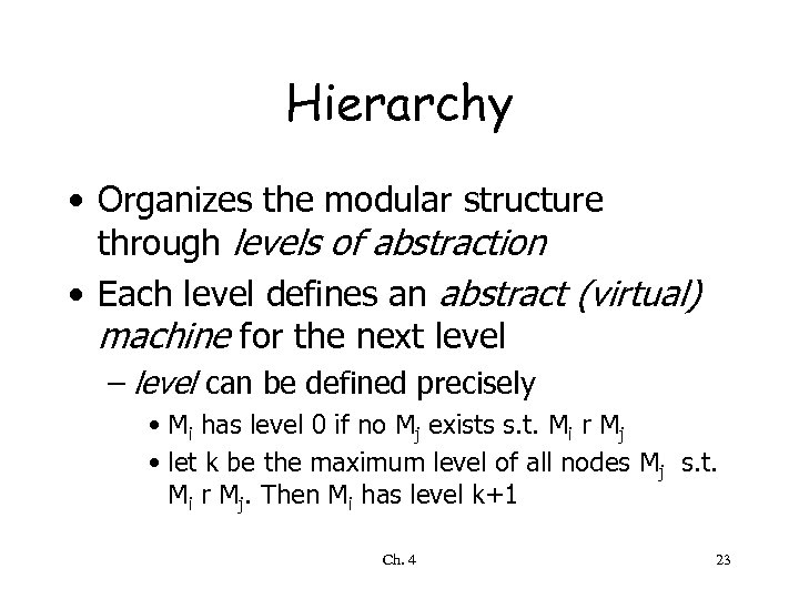 Hierarchy • Organizes the modular structure through levels of abstraction • Each level defines