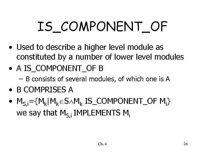 IS_COMPONENT_OF • Used to describe a higher level module as constituted by a number