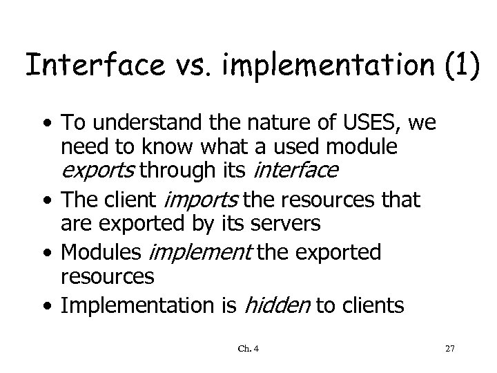 Interface vs. implementation (1) • To understand the nature of USES, we need to