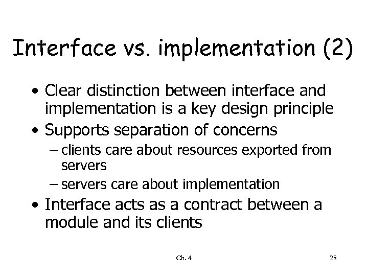 Interface vs. implementation (2) • Clear distinction between interface and implementation is a key